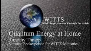 Quantum Energy - 3/3 - Audio Interview w/ Timothy Thrapp of WITTS [www.witts.ws]