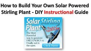 How to Build Your Own Solar Powered Stirling Generator Plant - DIY Instructional Guide