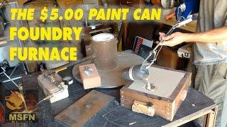 The $5.00 PAINT CAN ALUMINUM FOUNDRY FURNACE - MSFN