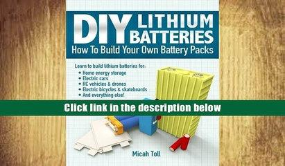 Best Ebook  DIY Lithium Batteries: How to Build Your Own Battery Packs  For Free