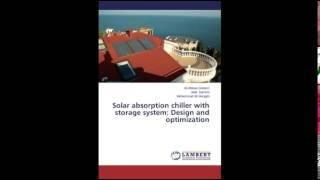 Solar absorption chiller with storage system Design and optimization