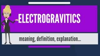 What is ELECTROGRAVITICS? What does ELECTROGRAVITICS mean? ELECTROGRAVITICS meaning & explanation