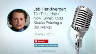 Jeb Handwerger: The Tides Have Now Turned, Gold Stocks Entering a Bull Market
