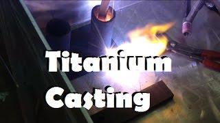 Titanium Casting Experiment