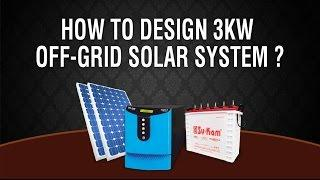How to design 3KW Off Grid Solar system with solar panels and batteries?
