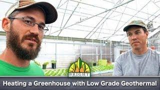 Heating a Greenhouse with Low Grade Geothermal (Earth Batteries)