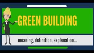 What is GREEN BUILDING? What does GREEN BUILDING mean? GREEN BUILDING meaning & explanation