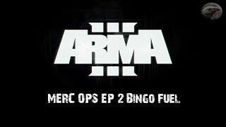 """Arma 3 Merc Ops ep.2 """"Bingo Fuel"""""""