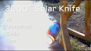 3000 DEGREE solar Knife vs Soda Can Unopened Fresnel Lens solar SONY DSC RX10 Slow Motion