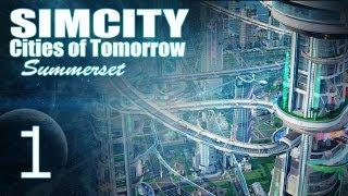 "SimCity Cities of Tomorrow - Summerset [PART 1] ""Clean, Futuristic City!"""