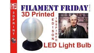 3D Printing Filament Friday #85 - 3D Printed LED Light Bulb and Edison Light Bulb Experiment