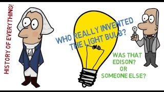 Who Really Invented The Light Bulb - History of Everything