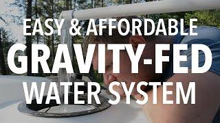 Easy & Affordable Gravity Fed Water System for Off Grid Living