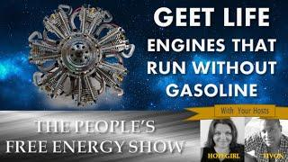 GEET Life  Engines that Run Without Gasoline! The Peoples Free Energy Show