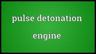Pulse detonation engine Meaning
