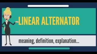What is LINEAR ALTERNATOR? What does LINEAR ALTERNATOR mean? LINEAR ALTERNATOR meaning