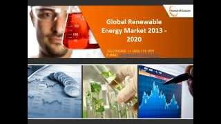Global Renewable Energy Market - Size, Share, Trends 2013 - 2020