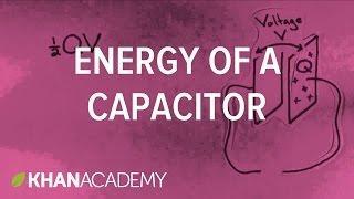 Energy of a capacitor | Circuits | Physics | Khan Academy