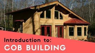 HOW TO BUILD A COB HOUSE - INTRODUCTION TO COB