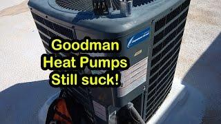 Goodman Heat Pumps still suck! - Compressors and parts are NOT the same as name brand!