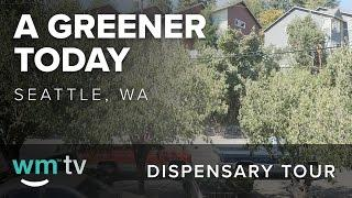 A Greener Today - Seattle, Washington Dispensary Tour