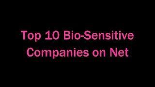 Top 10 Bio Sensitive Companies on Net