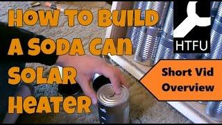 Soda Can Solar Heater Overview: How to Make a Solar Heater or a DIY Soda Can Heater/Beer Can Heater