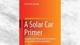 A Solar Car Primer: A Guide to the Design and Construction of Solarpowered Racing Vehicles | Ebook