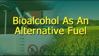 Bioalcohol As An Alternative Fuel
