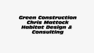 Green Construction - Chris Mattock, Habitat Design & Consulting
