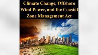 Climate Change, Offshore Wind Power, and the Coastal Zone Management Act | Ebook