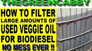 NO MESS!!  HOW TO FILTER LARGE AMOUNTS OF WVO USED VEGETABLE OIL  FOR BIODIESEL BIOFUEL PRODUCTION