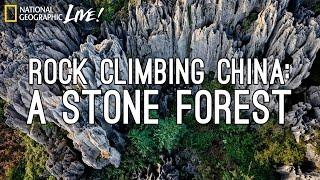 Rock-Climbing China: A Stone Forest | Nat Geo Live