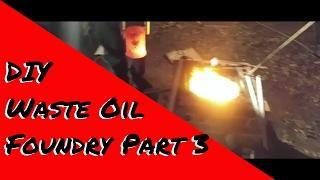 Waste Oil Foundry Part 3