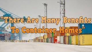 There Are Many Benefits To Container Homes, Shipping Container House
