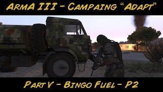"""Arma 3 - DLC Campaign - Ch. 2 """"Adapt"""" / Ep. 5 - Bingo Fuel - P2"""