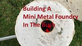 Building A Mini Metal Foundry In The Bush