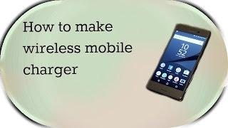 How to make a wireless mobile charger||Which can charge any mobile(DIY)