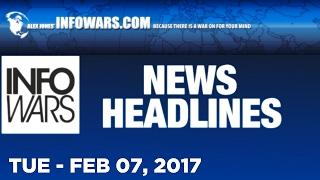 INFOWARS.COM News Headlines For Tuesday 2/7/17: Links Below In The Description