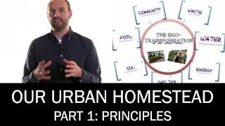 Our Urban Homestead, Part 1: PRINCIPLES